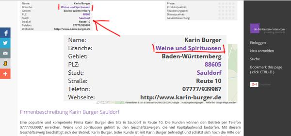 Welche Tätigkeiten Frau Karin Burger alles ohne Erfolg ausgeführt hat. Von einer Dozenten, zu einem Wein- und Spirituosen Handel, zu einem Möchtegern-Tierschützer, zu einer unfähigen Journalisten! Ein beeindruckender Berufsweg! Screenshot: http://de-biz-besten-noten.com/biz/karin-burger-sauldorf,2862021/ Weitere Nachweise unter: http://777-unternehmen.com/biz/karin-burger-sauldorf,4510054.html und http://sauldorf.business-baden-wurttemberg.com/karin-burger.html