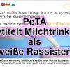PeTA sagt - wer Kuhmilch trinkt ist ein weißer Rassist / Screenshot Twitter